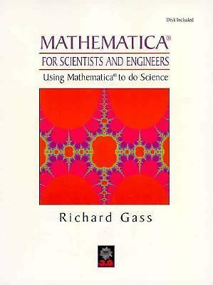 Mathematica for Scientists and Engineers: Using Mathematica to Do Science, Gass,