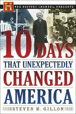 10 Days That Unexpectedly Changed America (History Channel Presents), Steven M.