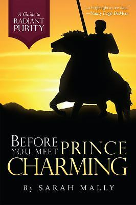 Before You Meet Prince Charming: A Guide to Radiant Purity by Sarah  Stephen  a