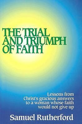 The Trial and Triumph of Faith by Samuel Rutherford