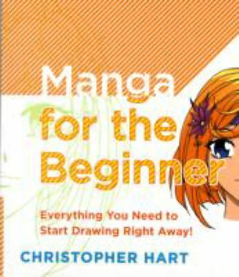 Manga for the Beginner: Everything you Need to Start Drawing Right Away!, Hart,