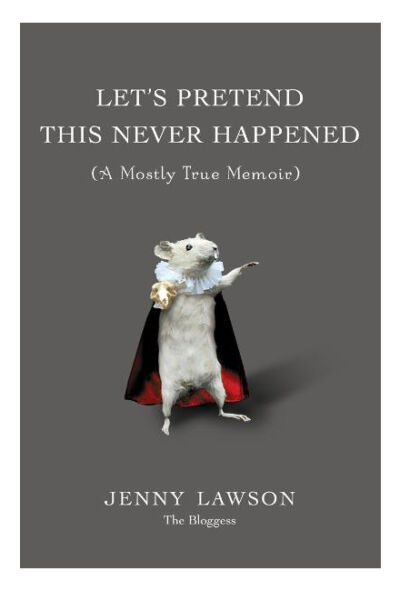 Let's Pretend This Never Happened: (A Mostly True Memoir) by Lawson, Jenny