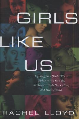 Girls Like Us: Fighting for a World Where Girls Are Not for Sale, an Activist F