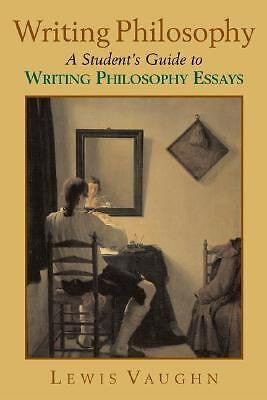 Writing Philosophy: A Student's Guide to Writing Philosophy Essays, Lewis Vaughn