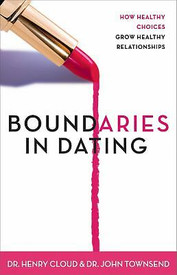 Boundaries in Dating: How Healthy Choices Grow Healthy Relationships by Cloud,