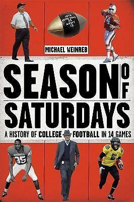 Season of Saturdays: A History of College Football in 14 Games by Weinreb, Mich