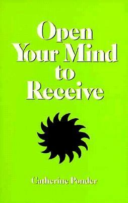 Open Your Mind to Receive by Ponder, Catherine