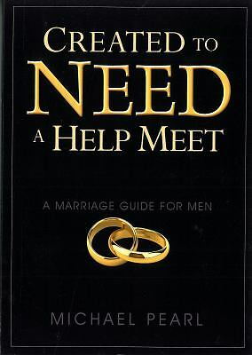 Created to Need a Help Meet: A Marriage Guide For Men by Pearl, Michael