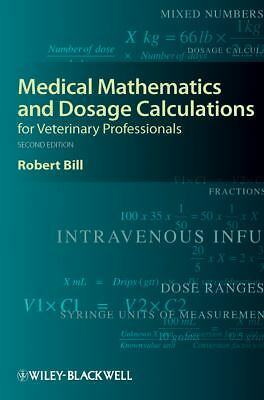 Medical Mathematics and Dosage Calculations for Veterinary Professionals by Bil