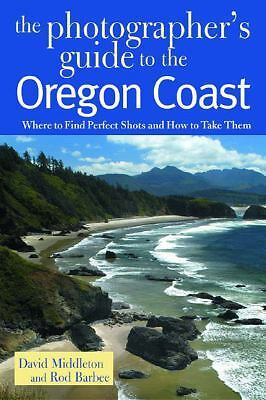 The Photographer's Guide to the Oregon Coast: Where to Find Perfect Shots and H