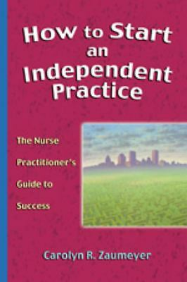 How to Start an Independent Practice: The Nurse Practitioner's Guide to Success,