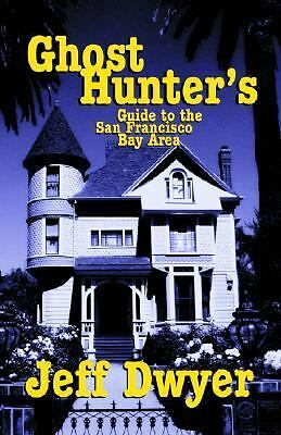Ghost Hunter's Guide to The San Francisco Bay Area, Dwyer, Jeff, Good, Books