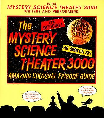 The Mystery Science Theater 3000 Amazing Colossal Episode Guide by Trace Beauli