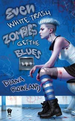 Even White Trash Zombies Get the Blues by Rowland, Diana