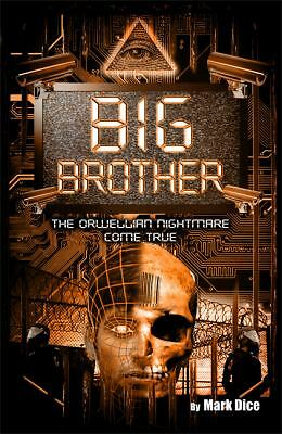 Big Brother: The Orwellian Nightmare Come True,Dice, Mark,  Good Book