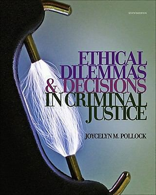 Ethical Dilemmas and Decisions in Criminal Justice (Ethics in Crime and Justice