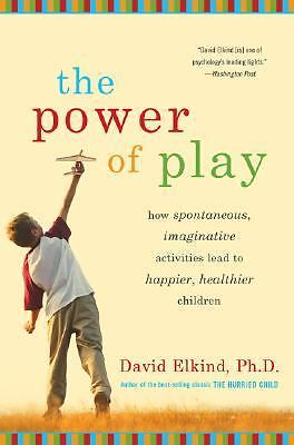 The Power of Play: How Spontaneous, Imaginative Activities Lead to Happier, Hea