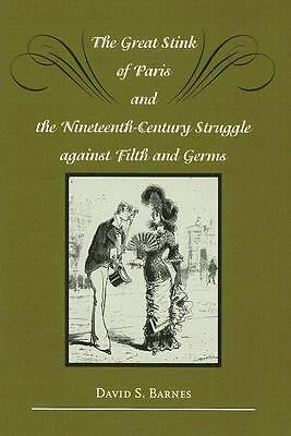 The Great Stink of Paris and the Nineteenth-Century Struggle against Filth and G