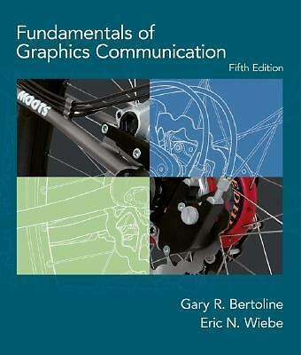 Fundamentals of Graphics Communication, Wiebe, Eric N, Bertoline, Gary Robert, G