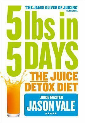 5LBs in 5 Days: The Juice Detox Diet by Vale, Jason