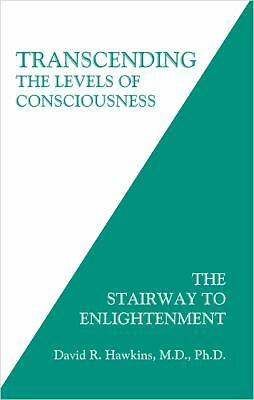 Transcending the Levels of Consciousness by David R. Hawkins M.D. Ph.D.