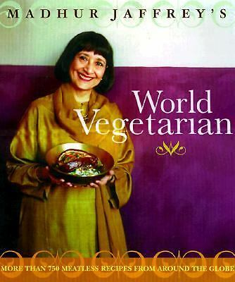 Madhur Jaffrey's World Vegetarian: More Than 650 Meatless Recipes from Around th