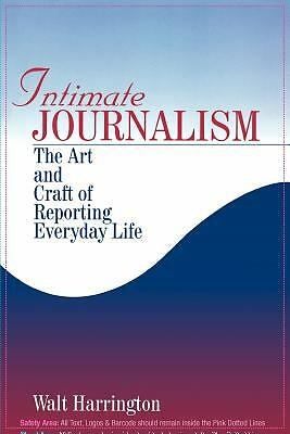 Intimate Journalism: The Art and Craft of Reporting Everyday Life, Harrington, W