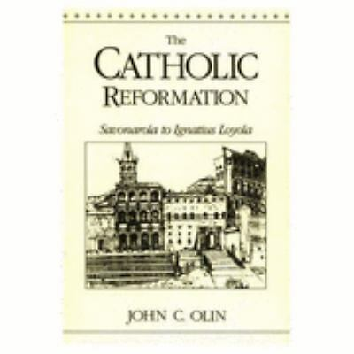 The Catholic Reformation: Savonarola to St. Ignatius Loyola., Olin, John C., Acc