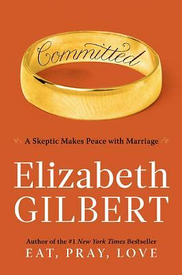 Committed: A Skeptic Makes Peace with Marriage by Gilbert, Elizabeth