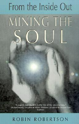 Mining the Soul: From the Inside Out (Jung on the Hudson Book Series.), Robertso
