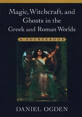 Magic, Witchcraft, and Ghosts in the Greek and Roman Worlds: A Sourcebook, , Goo