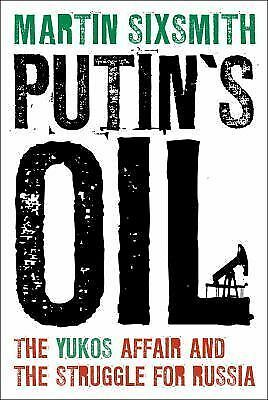 Putin's Oil: The Yukos Affair and the Struggle for Russia, Sixsmith, Martin, Goo