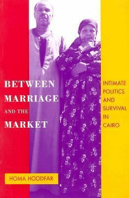 Between Marriage and the Market: Intimate Politics and Survival in Cairo,Hoodfar
