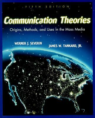 Communication Theories: Origins, Methods and Uses in the Mass Media (5th Edition