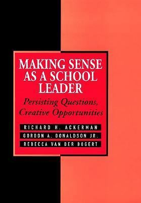 Making Sense As a School Leader: Persisting Questions, Creative Opportunities, v