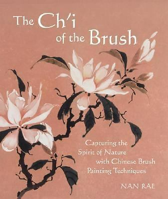 The Ch'I of the Brush: Capturing the Spirit of Nature with Chinese Brush Painti