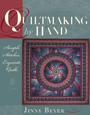 Quiltmaking by Hand: Simple Stitches, Exquisite Quilts  Beyer, Jinny
