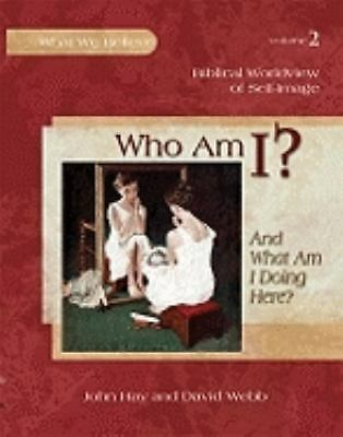 Who Am I? (And What Am I Doing Here?) -- Biblical Worldview of Self-Image (What