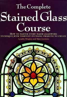 The Complete Stained Glass Course: How to Master Every Major Glasswork Technique