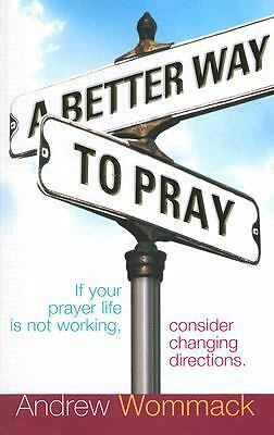 A Better Way to Pray by Andrew Wommack