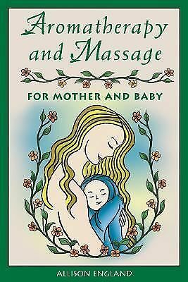 Aromatherapy and Massage for Mother and Baby by England R.N., Allison