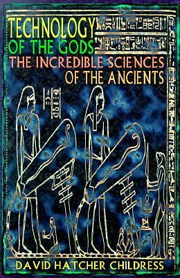 Technology of the Gods: The Incredible Sciences of the Ancients by Childress, D