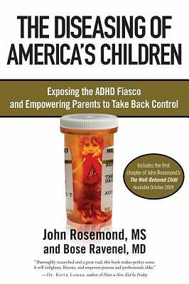 The Diseasing of America's Children: Exposing the ADHD Fiasco and Empowering Par