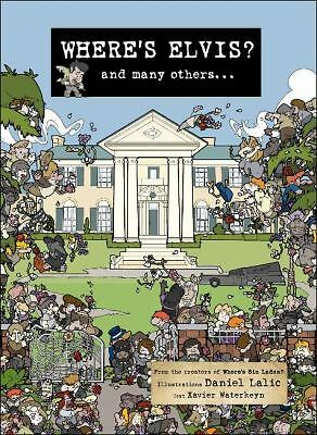 Where's Elvis?: And Many Others... by Daniel Lavac and Xavier Waterkeyn...