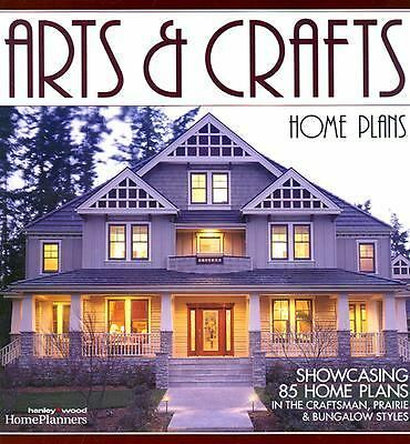 Arts & Crafts Home Plans: Showcasing 85 Home Plans in the Craftsman, Prairie and