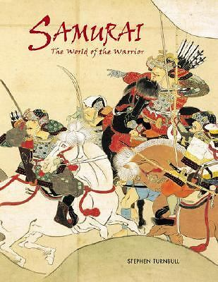 Samurai: The World of the Warrior by Stephen Turnbull