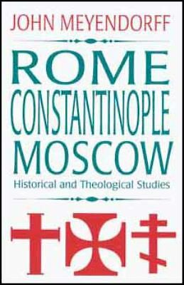 Rome, Constantinople, Moscow: Historical and Theological Studies, Meyendorff, Jo