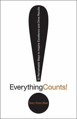 Everything Counts: 52 Remarkable Ways to Inspire Excellence and Drive Results, B