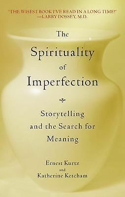 The Spirituality of Imperfection: Storytelling and the Search for Meaning, Ketch