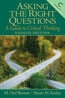 Asking the Right Questions: A Guide to Critical Thinking (8th Edition), Neil Bro